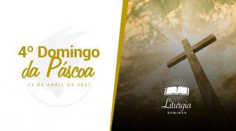 4º Domingo da Páscoa, 25/04/2021