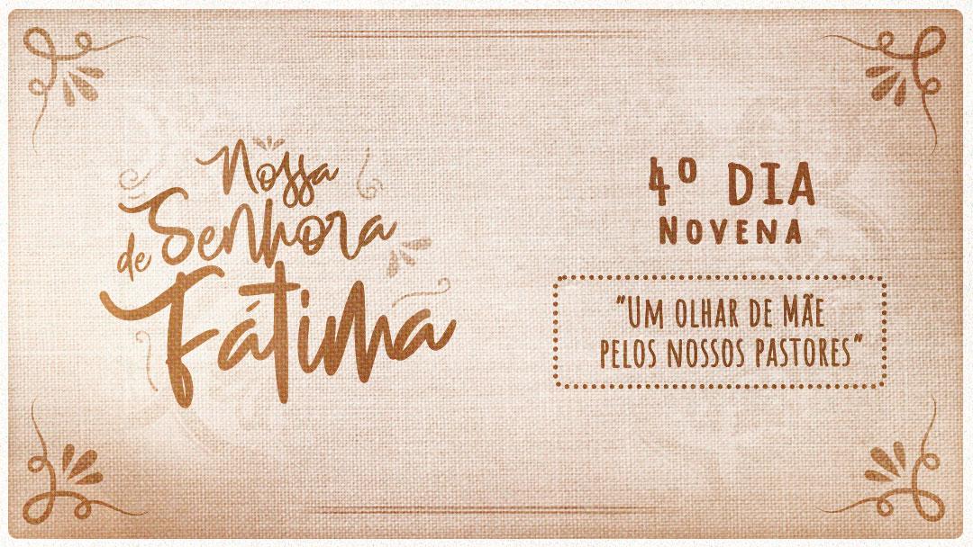 Novena a Nossa Senhora de Fátima - 4ºdia