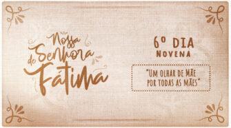 Novena a Nossa Senhora de Fátima - 6ºdia