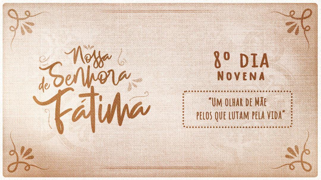 Novena a Nossa Senhora de Fátima - 8ºdia