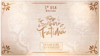 Novena a Nossa Senhora de Fátima - 1º dia